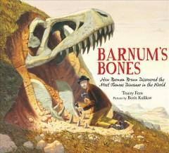 'Barnum's Bones: How Barnum Brown Discovered the Most Famous Dinosaur in the World' by Tracey E. Fern