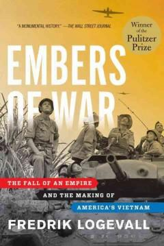 'Embers Of War: The Fall of an Empire and the Making of America's Vietnam' by Fredrik Logevall