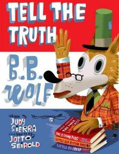 'Tell the Truth, B.B. Wolf' by Judy Sierra
