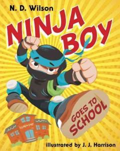 'Ninja Boy Goes to School' by N.D. Wilson