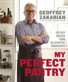 'My Perfect Pantry: 150 Easy Recipes from 50 Essential Ingredients' by Geoffrey Zakarian