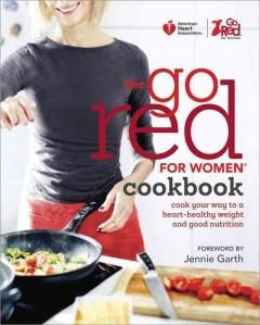 'American Heart Association The Go Red For Women Cookbook: Cook Your Way to a Heart-Healthy Weight and Good Nutrition' by American Heart Association