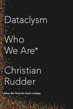 Cover: 'Dataclysm: Who We Are (When We Think No One's Looking)'