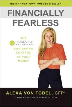 'Financially Fearless: The LearnVest Program for Taking Control of Your Money' by Alexa Von Tobel