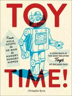 'Toy Time: From Hula Hoops to He-Man to Hungry, Hungry Hippos'  by  Christopher Byrne