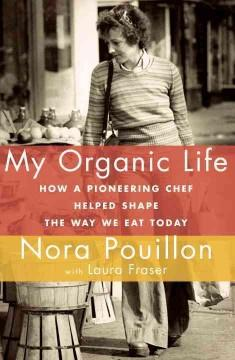 'My Organic Life: How a Pioneering Chef Helped Shape the Way We Eat Today' by Nora Pouillon