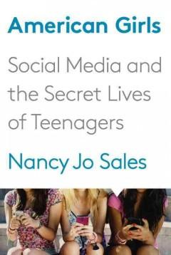 'American Girls: Social Media and the Secret Lives of Teenagers' by Nancy Jo Sales