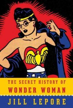 Cover: 'The Secret History of Wonder Woman'
