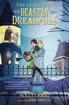 'The League of Beastly Dreadfuls (The League of Beastly Dreadfuls, #1)' by Holly Grant