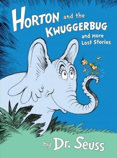 'Horton and the Kwuggerbug and more Lost Stories' by Dr. Seuss