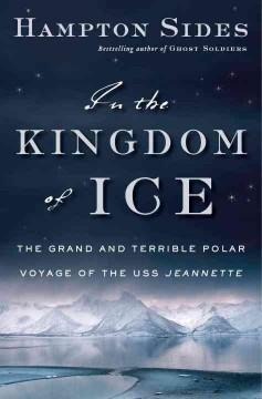 'In the Kingdom of Ice: The Grand and Terrible Polar Voyage of the USS Jeannette' by Hampton Sides