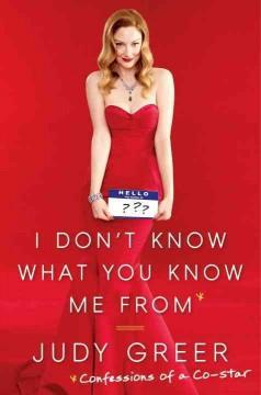 'I Don't Know What You Know Me From'  by  Judy Greer
