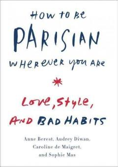 'How to Be Parisian Wherever You Are: Love, Style, and Bad Habits' by Anne Berest