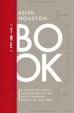 THE BOOK : A COVER-TO-COVER EXPLORATION OF THE MOST POWERFUL OBJECT OF OUR TIME
