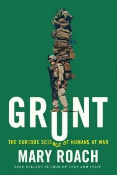 'Grunt: The Curious Science of Humans at War' by Mary Roach