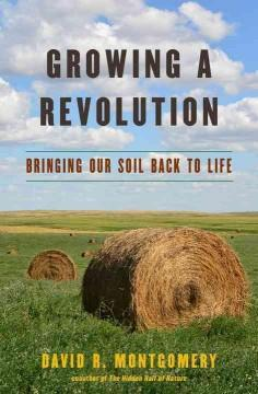 'Growing a Revolution: Bringing Our Soil Back to Life' by David R. Montgomery