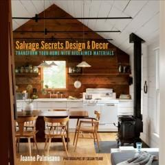 'Salvage Secrets Design & Decor: Transform Your Home with Reclaimed Materials' by Joanne Palmisano