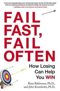 FAIL FAST FAIL OFTEN : HOW LOSING CAN HELP YOU WIN
