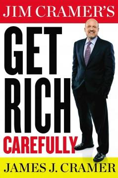 'Jim Cramer's Get Rich Carefully' by James J. Cramer