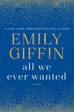 'All We Ever Wanted'  by  Emily Giffin