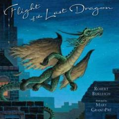 'Flight of the Last Dragon' by Robert Burleigh