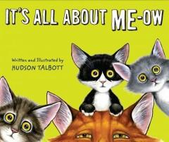 'It's All About Me-Ow' by Hudson Talbott