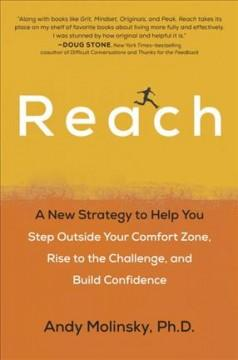 REACH : A NEW STRATEGY TO HELP YOU STEP OUTSIDE YOUR COMFORT ZONE RISE TO THE CHALLENGE AND BUILD