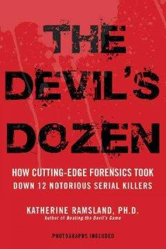 'The Devil's Dozen: How Cutting-Edge Forensics Took Down 12 Notorious Serial Killers' by Katherine Ramsland