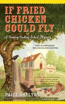 'If Fried Chicken Could Fly (Gram's Country Cooking School Mystery, #1)' by Paige Shelton
