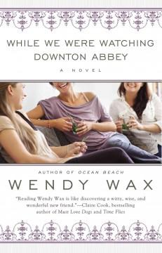 'While We Were Watching Downton Abbey' by Wendy  Wax