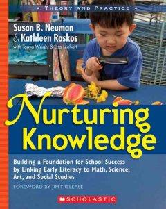 'Nurturing Knowledge: Building a Foundation for School Success by Linking Early Literacy to Math, Science, Art, and Social Studies' by Susan Neuman