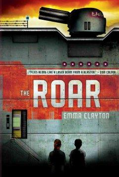 'The Roar (The Roar, #1)' by Emma Clayton