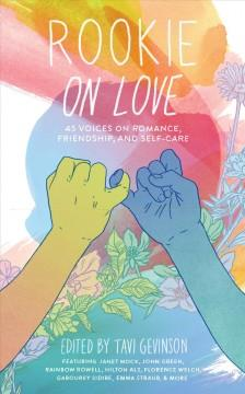 ROOKIE ON LOVE : 45 VOICES ON ROMANCE FRIENDSHIP AND SELF-CARE