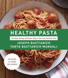 'Healthy Pasta: The Sexy, Skinny, and Smart Way to Eat Your Favourite Food' by Joseph Bastianich