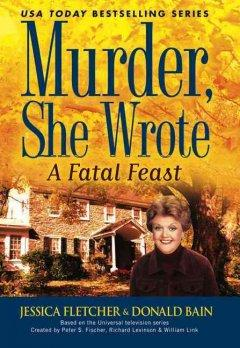 A FATAL FEAST : A MURDER SHE WROTE MYSTERY : A NOVEL