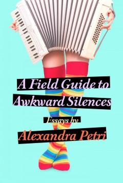'A Field Guide to Awkward Silences'  by  Alexandra Petri