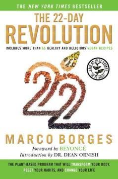 'The 22-Day Revolution: The Plant-Based Program That Will Transform Your Body, Reset Your Habits, and Change Your Life' by Marco Borges