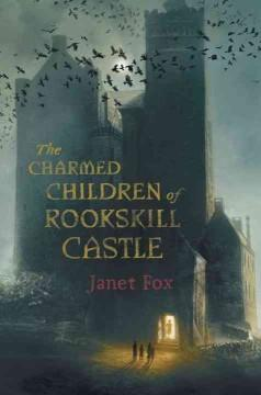 'The Charmed Children of Rookskill Castle' by Janet Fox