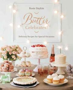 BUTTER CELEBRATES : DELICIOUS RECIPES FOR SPECIAL OCCASIONS