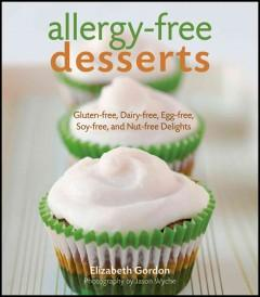 'Allergy-free Desserts: Gluten-free, Dairy-free, Egg-free, Soy-free, and Nut-free Delights' by Elizabeth Gordon