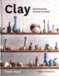 CLAY : CONTEMPORARY CERAMIC ARTISANS