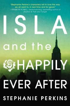 'Isla and the Happily Ever After (Anna and the French Kiss, #3)' by Stephanie Perkins