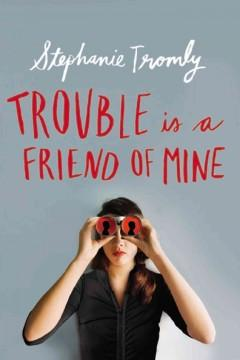 'Trouble Is a Friend of Mine' by Stephanie Tromly