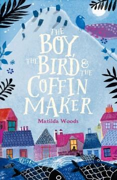 'The Boy, the Bird and the Coffin Maker' by Matilda Woods