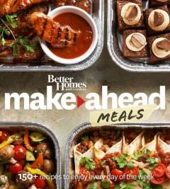 'Better Homes and Gardens Make-Ahead Meals: 150+ Recipes to Enjoy Every Day of the Week'  by  Better Homes and Gardens