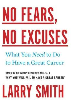 NO FEARS NO EXCUSES : WHAT YOU NEED TO DO TO HAVE A GREAT CAREER