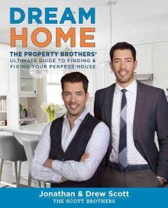 'Dream Home: The Property Brothers' Ultimate Guide to Finding & Fixing Your Perfect House' by Jonathan Scott