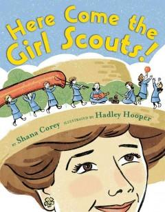 'Here Come the Girl Scouts!: The Amazing All-True Story of  Juliette 'Daisy' Gordon Low and Her Great Adventure' by Shana Corey