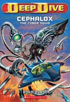'Cephalox the Cyber Squid (Deep Dive, #1)' by Adam Blade