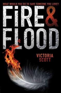 'Fire & Flood (Fire & Flood, #1)' by Victoria Scott